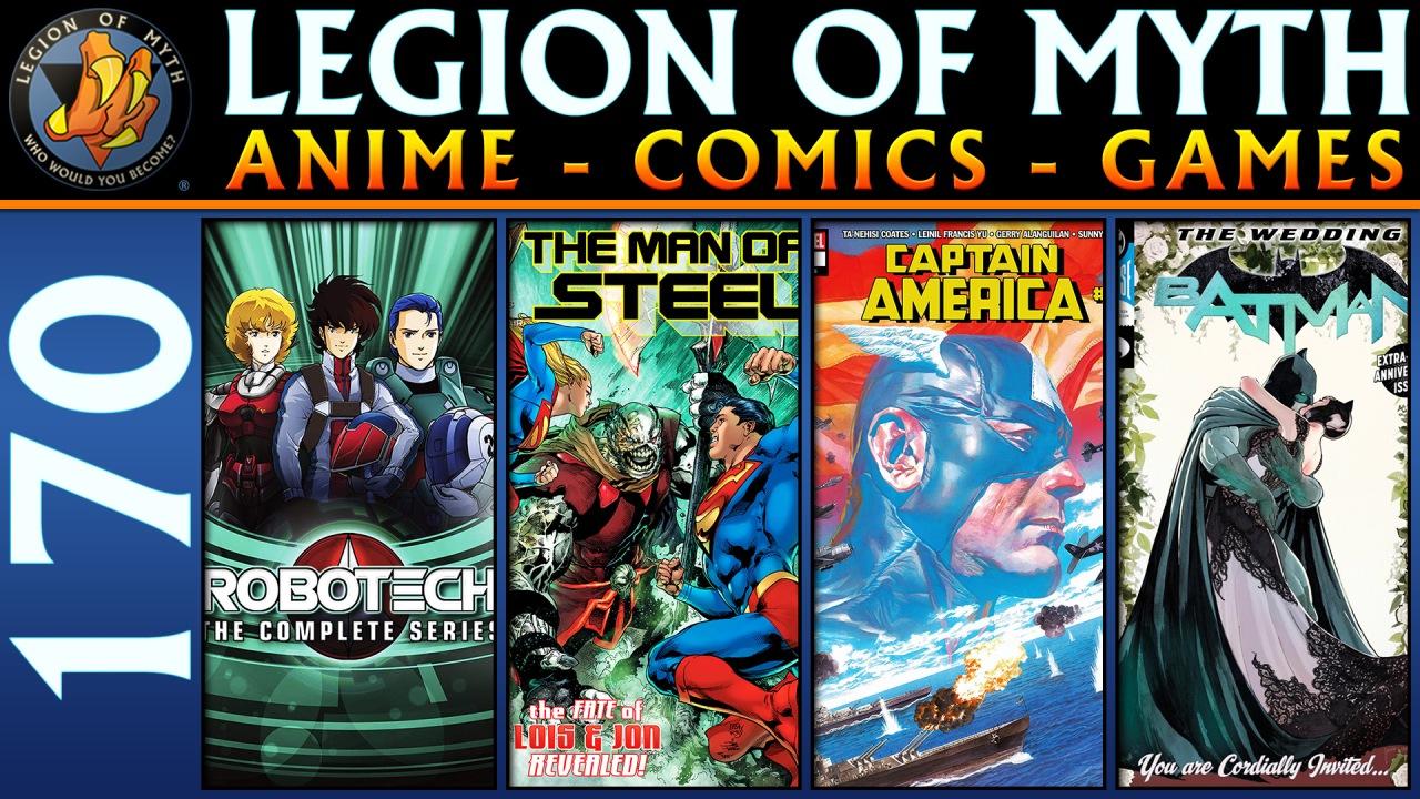Robotech, Superman, Captain America and Batman | LoMWL #170 | 07 Jul2018