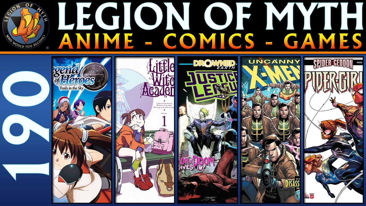 Legend of Heroes, Little Witch Academia, Justice League, X-Men, and Spider-Girls | #190