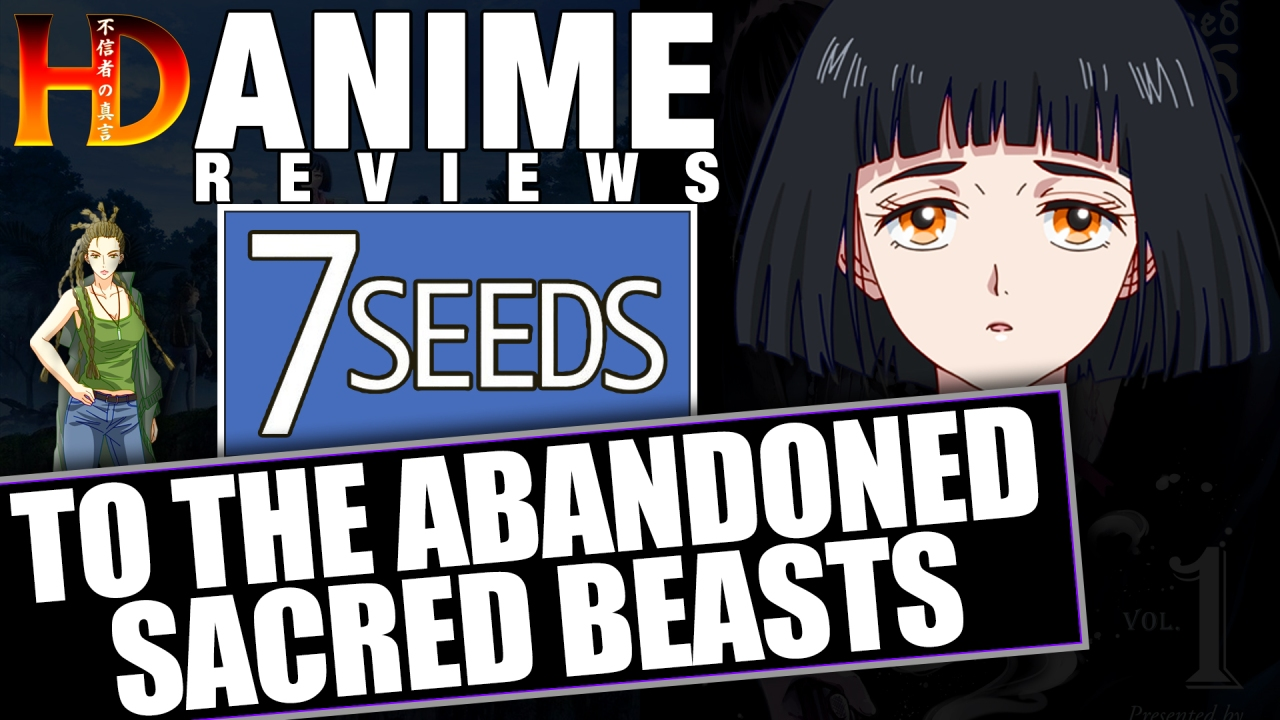 ANIME REVIEWS: 7 SEEDS & To the Abandoned Sacred Beasts