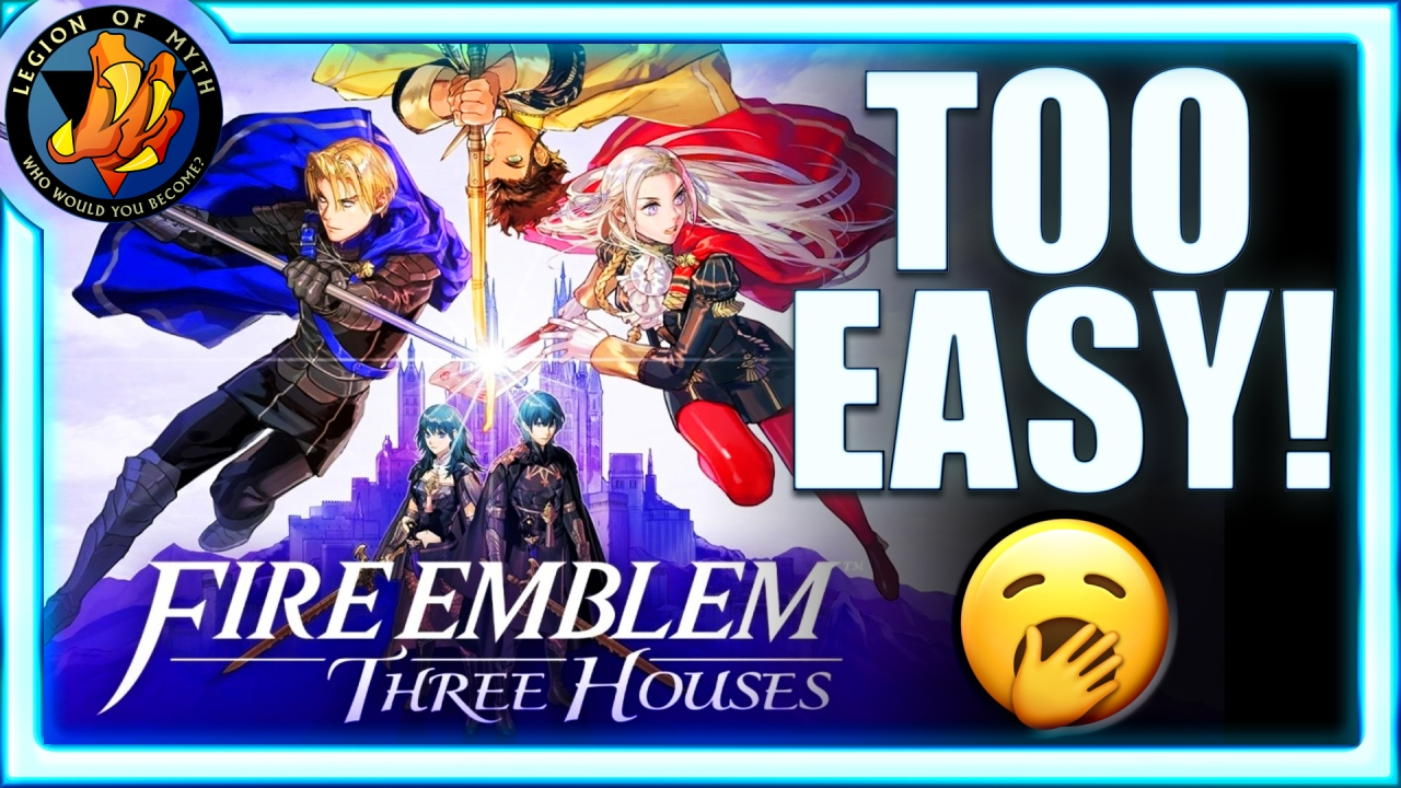 FIRE EMBLEM: THREE HOUSES is TOOEASY!