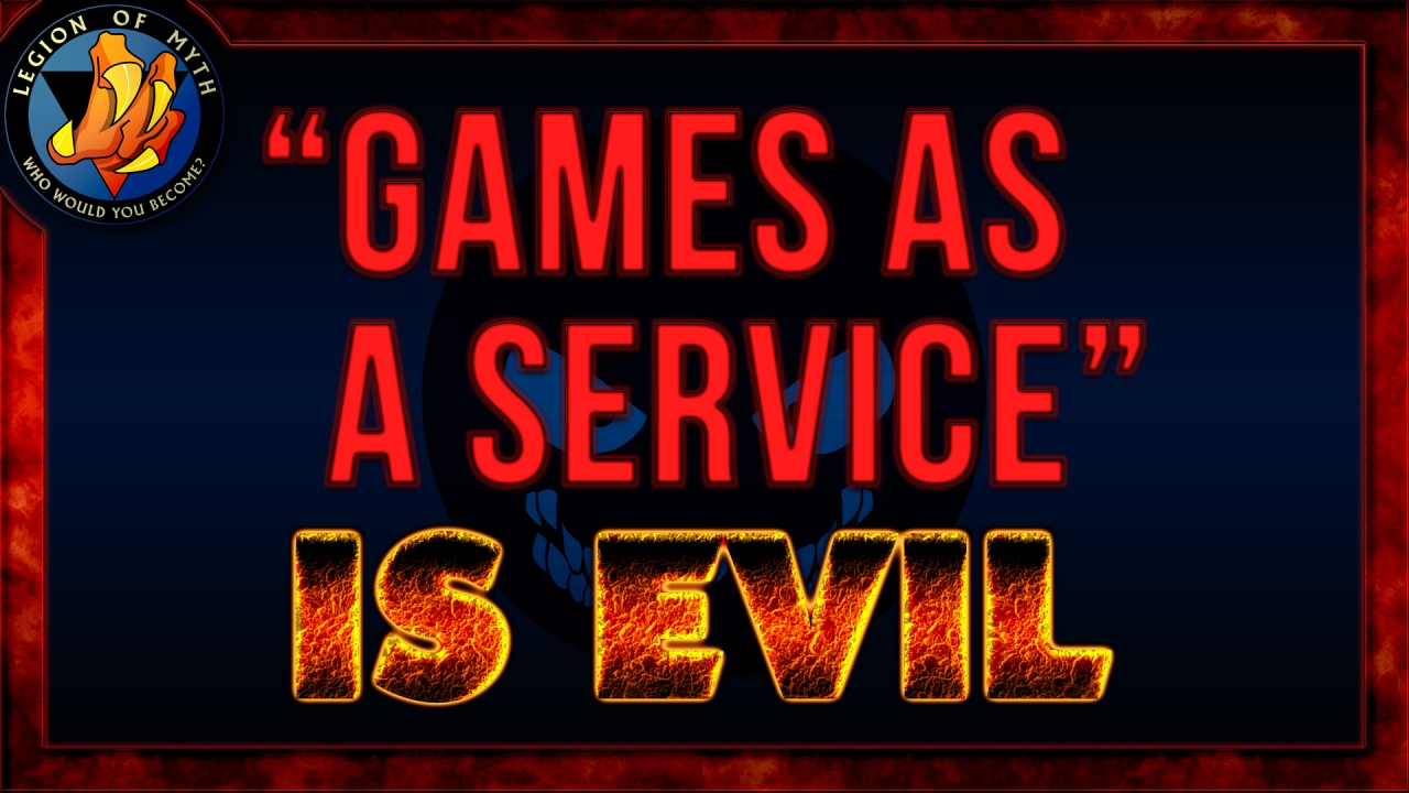 """Games as a Service"" is EVIL"