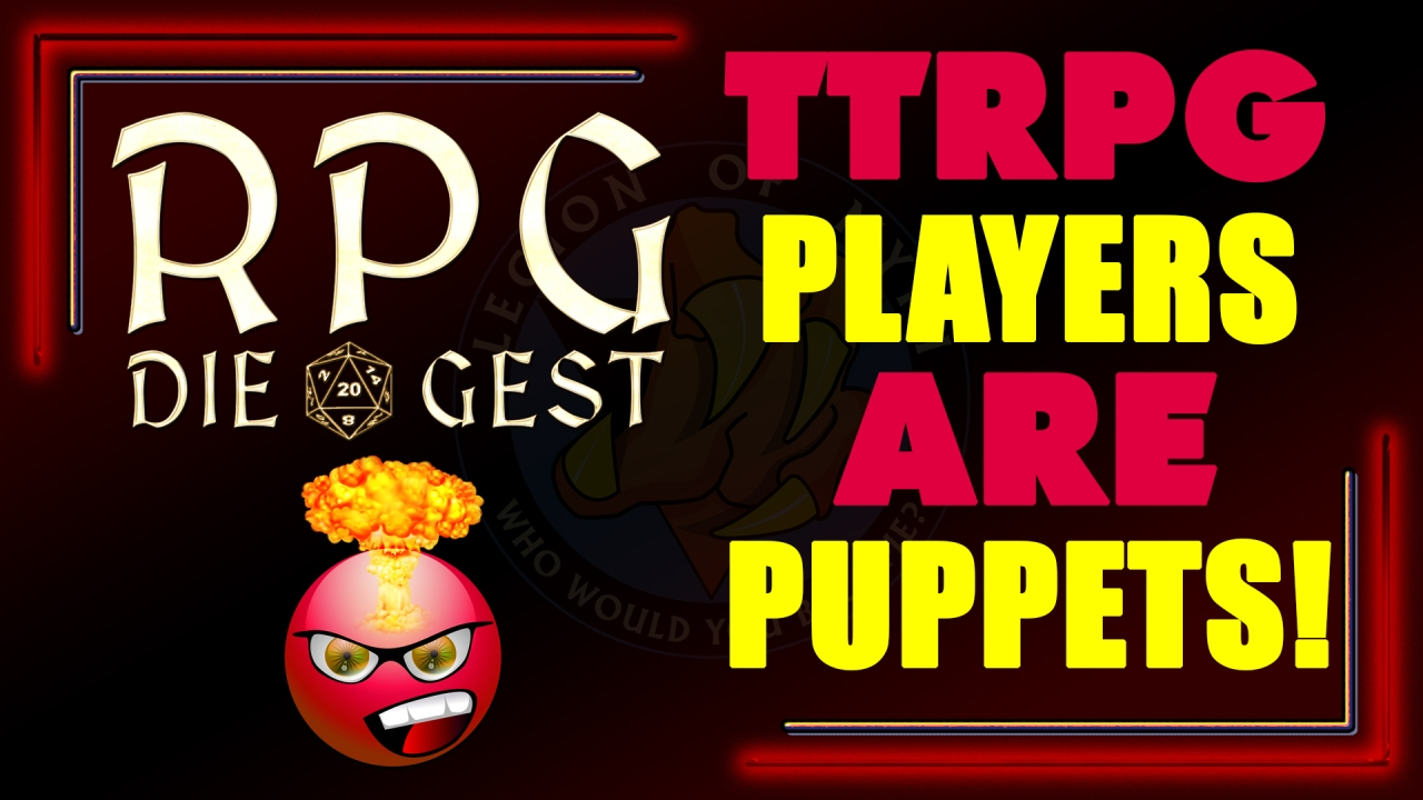 [#12.2] – TTRPG Players are PUPPETS & Player Agency is BS – Prove mewrong